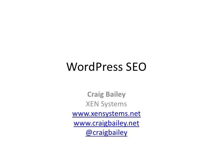 WordPress SEO<br />Craig Bailey<br />XEN Systems<br />www.xensystems.net<br />www.craigbailey.net<br />@craigbailey<br />