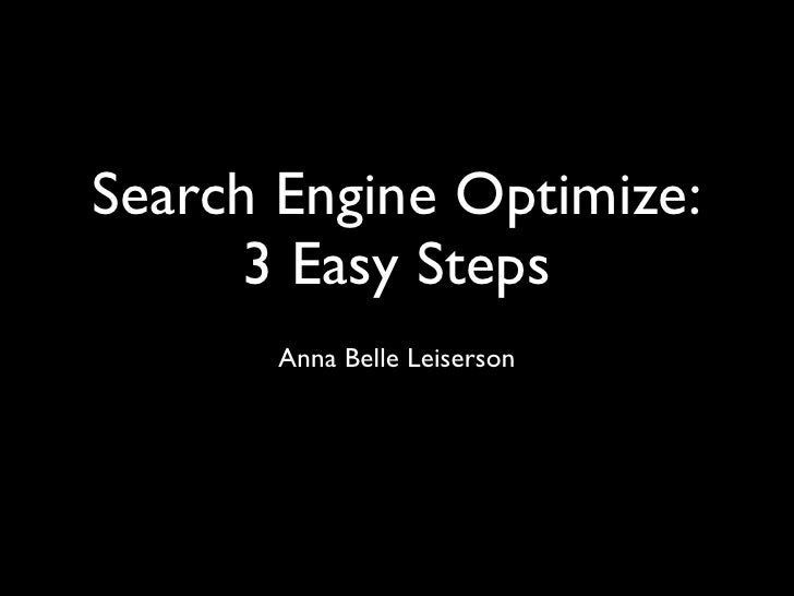 Search Engine Optimize:      3 Easy Steps       Anna Belle Leiserson