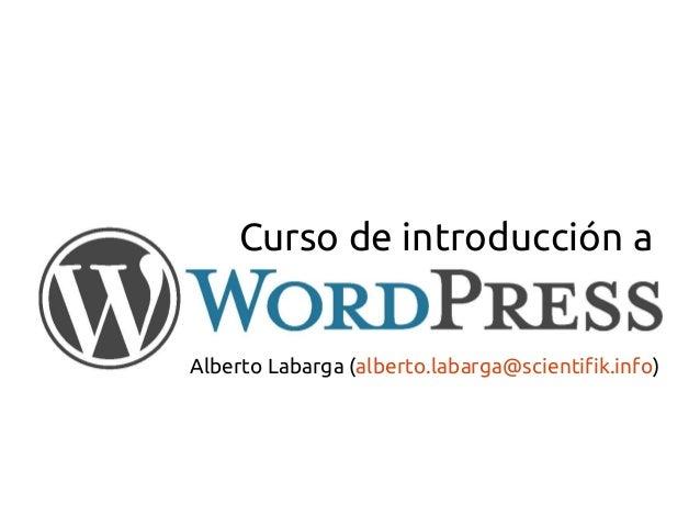 Curso de introducción aAlberto Labarga (alberto.labarga@scientifik.info)