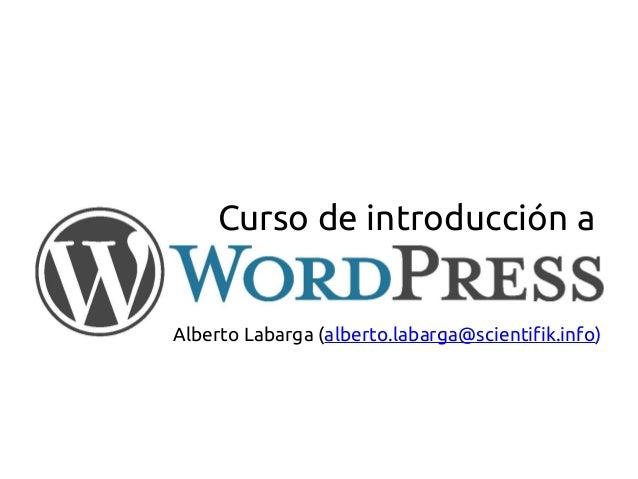 Alberto Labarga (alberto.labarga@scientifik.info)Curso de introducción a