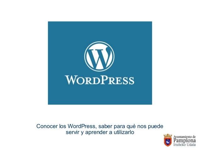 Conocer los WordPress, saber para qué nos puedeservir y aprender a utilizarlo