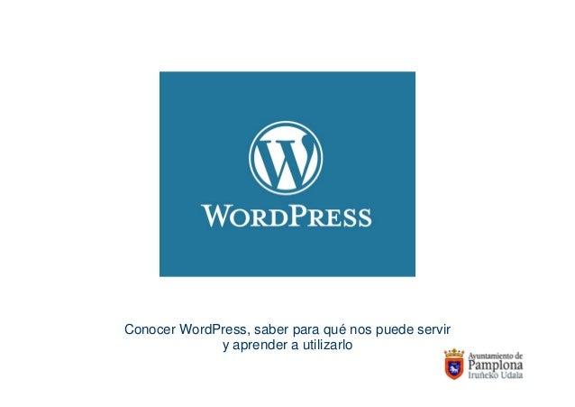 Conocer WordPress, saber para qué nos puede servir y aprender a utilizarlo