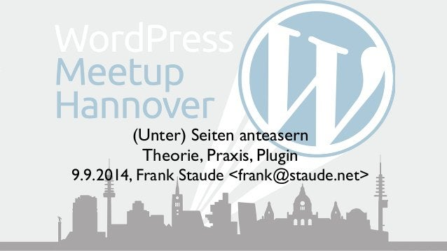 (Unter) Seiten anteasern Theorie, Praxis, Plugin 9.9.2014, Frank Staude <frank@staude.net>