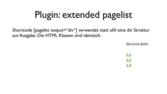 Plugin: extended pagelist Parameter des Shortcode: type: subpages   siblings, default: subpages output: list   div, defau...