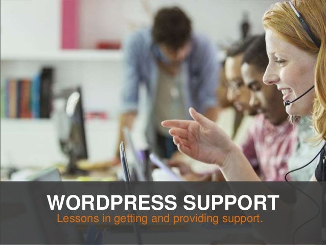 WORDPRESS SUPPORT Lessons in getting and providing support.