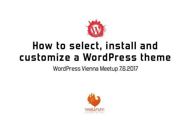 WordPress Vienna Meetup 7.6.2017 How to select, install and customize a WordPress theme