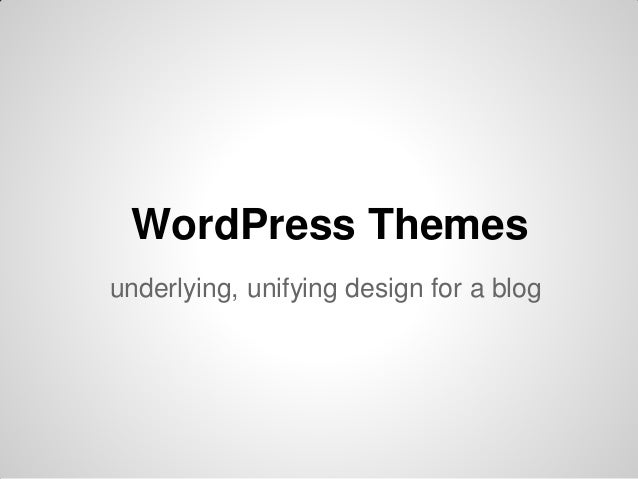 WordPress Themes underlying, unifying design for a blog
