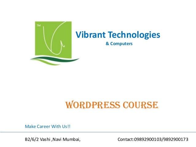 Vibrant Technologies & Computers wordpress COURSE Make Career With Us!! B2/6/2 Vashi ,Navi Mumbai, Contact:09892900103/989...