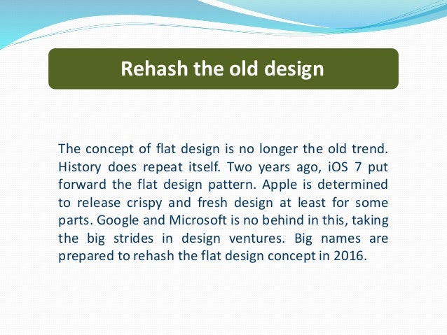 Rehash the old design The concept of flat design is no longer the old trend. History does repeat itself. Two years ago, iO...