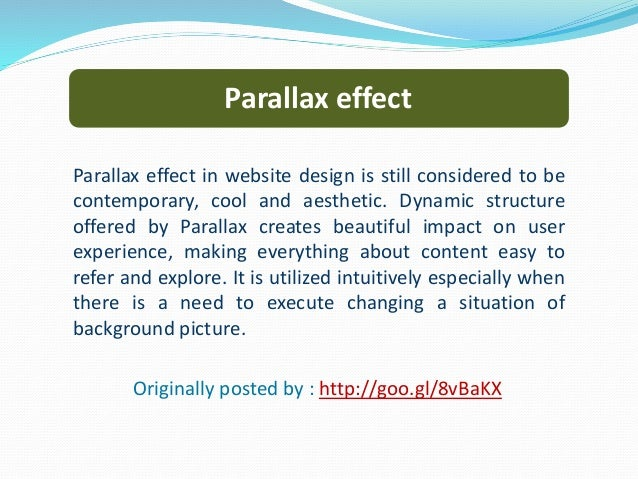 Parallax effect Parallax effect in website design is still considered to be contemporary, cool and aesthetic. Dynamic stru...