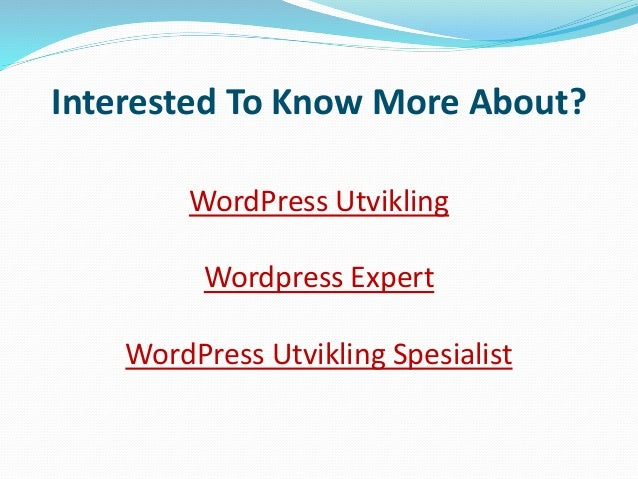Interested To Know More About? WordPress Utvikling Wordpress Expert WordPress Utvikling Spesialist