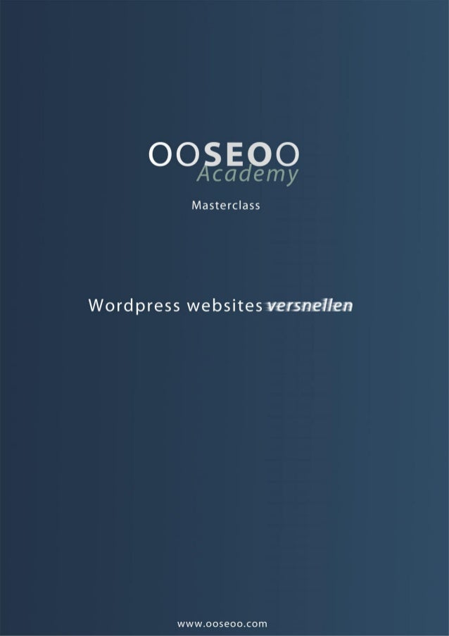1  WORDPRESS WEBSITES VERSNELLEN V1.02  Mark Jansen  Copyright © 2013 | OOSEOO Internetmarketing | All Rights Reserved