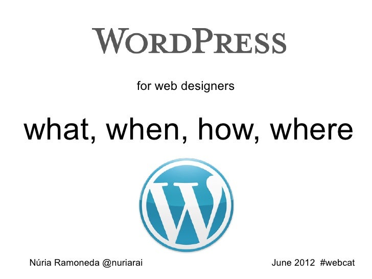 for web designerswhat, when, how, whereNúria Ramoneda @nuriarai                  June 2012 #webcat