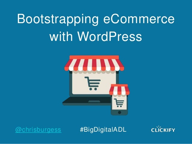 @chrisburgess #BigDigitalADL Bootstrapping eCommerce with WordPress