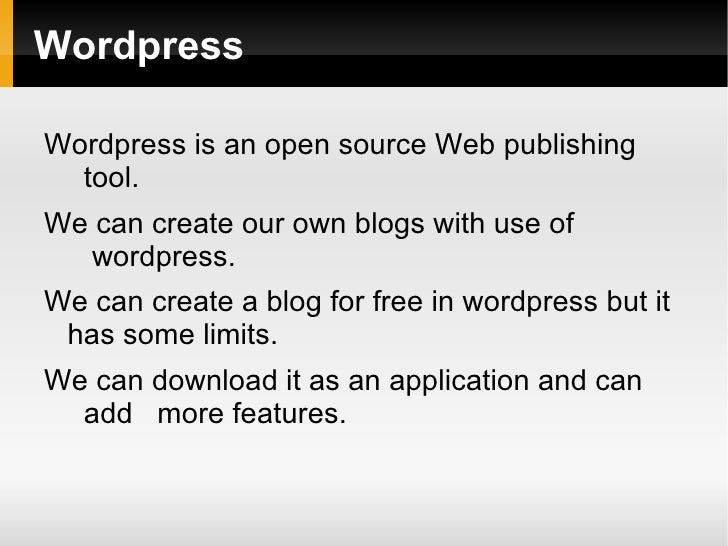Wordpress <ul>Wordpress is an open source Web publishing  tool. We can create our own blogs with use of  wordpress. We can...