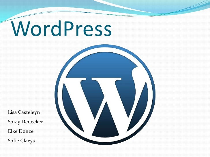 WordPress<br />Lisa Casteleyn<br />Soray Dedecker<br />Elke Donze<br />Sofie Claeys<br />
