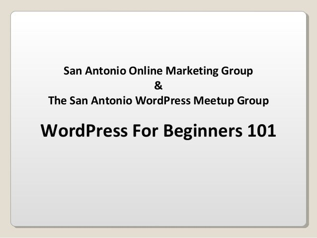 San Antonio Online Marketing Group&The San Antonio WordPress Meetup GroupWordPress For Beginners 101