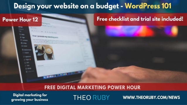 Design your business website on a budget AIM: To understand the 10 easy steps of building a WordPress website Objectives: ...