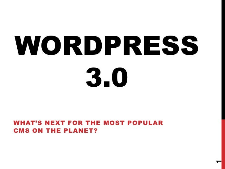WordPress 3.0<br />What's next for the most popular CMS on the planet?<br />1<br />