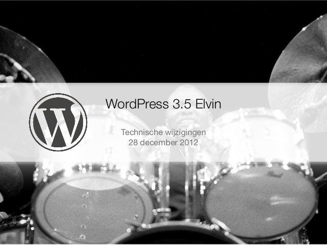 WordPress 3.5 Elvin  Technische wijzigingen    28 december 2012
