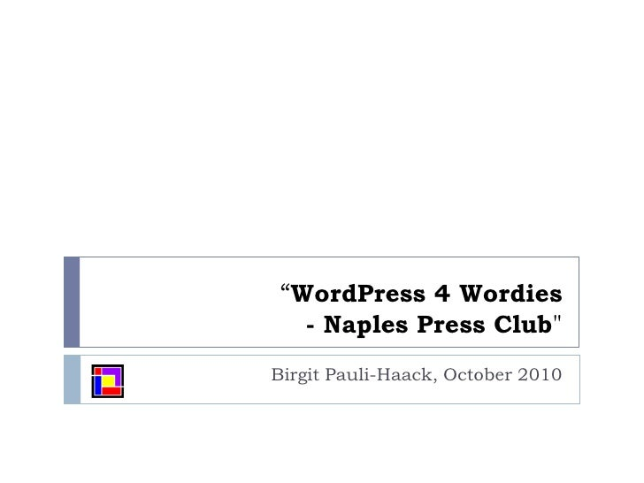 """WordPress 4 Wordies- Naples Press Club""<br />Birgit Pauli-Haack, October 2010<br />"