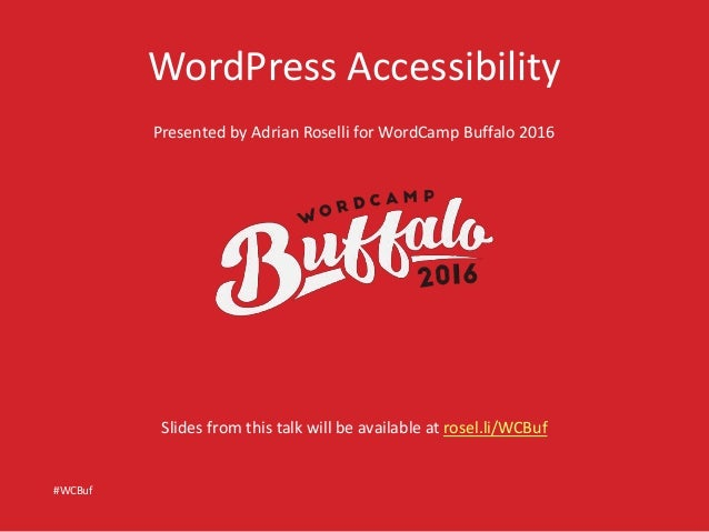 WordPress Accessibility Presented by Adrian Roselli for WordCamp Buffalo 2016 #WCBuf Slides from this talk will be availab...