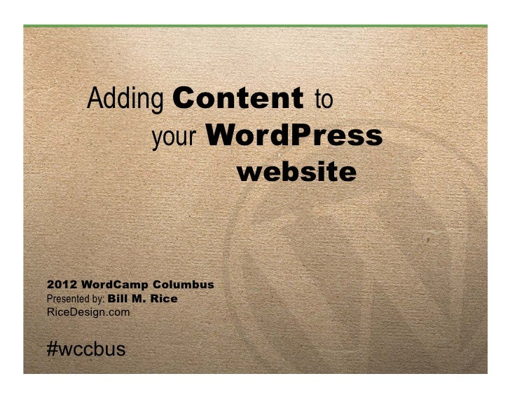 Adding Content to           your WordPress                             website2012 WordCamp ColumbusPresented by: Bill M. ...