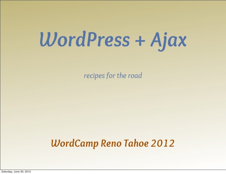 WordPress + Ajax                                 recipes for the road                           WordCamp Reno Tahoe 2012Sa...