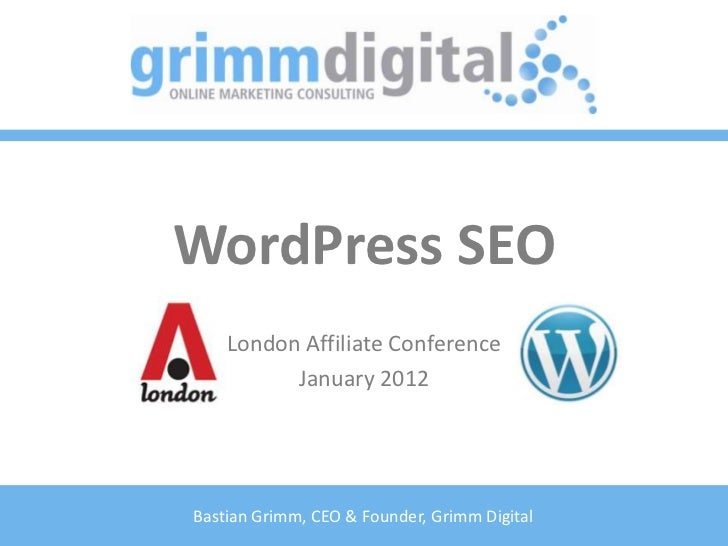 WordPress SEO    London Affiliate Conference          January 2012Bastian Grimm, CEO & Founder, Grimm Digital