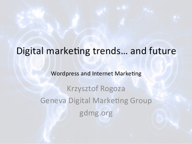 Digital  marke,ng  trends…  and  future      Wordpress  and  Internet  Marke,ng    Krzysztof  Rogoza...