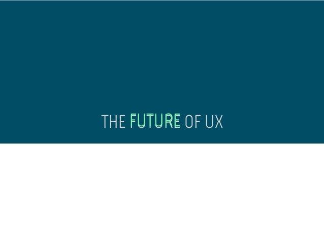 THE FUTURE OF UXFUTURE