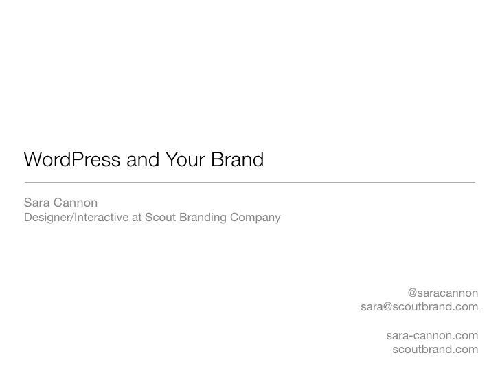 WordPress and Your Brand Sara Cannon Designer/Interactive at Scout Branding Company                                       ...