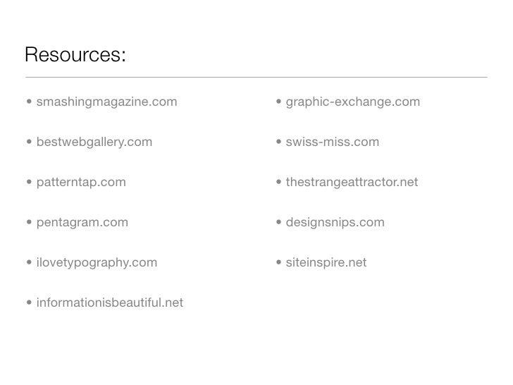 Resources:  • smashingmagazine.com         • graphic-exchange.com   • bestwebgallery.com           • swiss-miss.com   • pa...