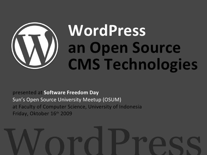 WordPress an Open Source  CMS Technologies presented at  Software Freedom Day Sun's Open Source University Meetup (OSUM) a...