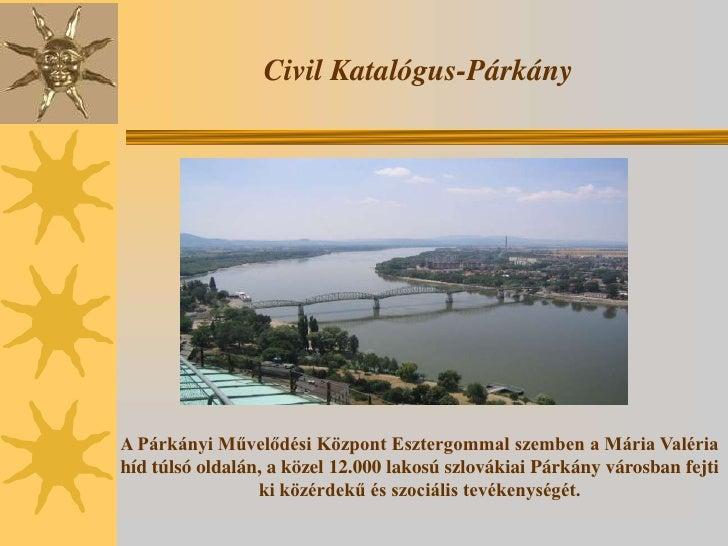 Civil Katalógus-PárkányA Párkányi Művelődési Központ Esztergommal szemben a Mária Valériahíd túlsó oldalán, a közel 12.000...