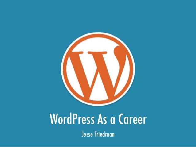 WordPress As a Career      Jesse Friedman
