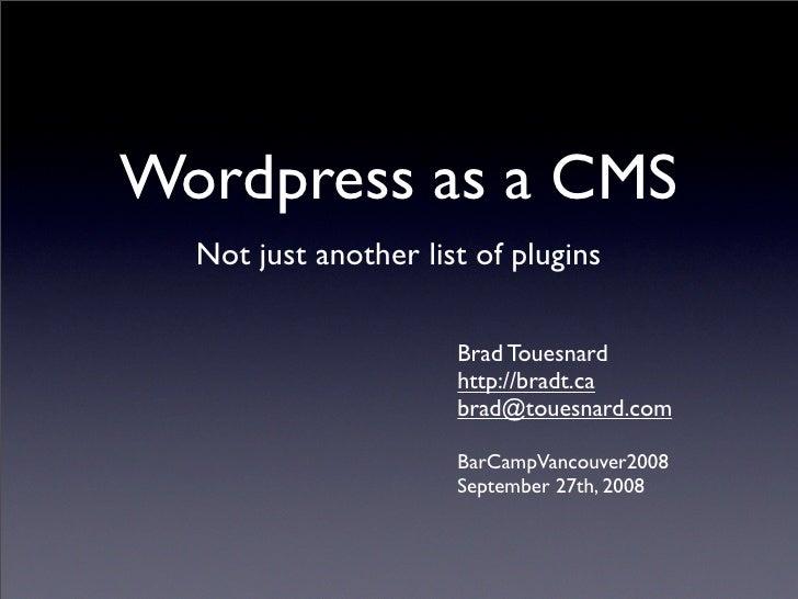Wordpress as a CMS   Not just another list of plugins                        Brad Touesnard                       http://b...