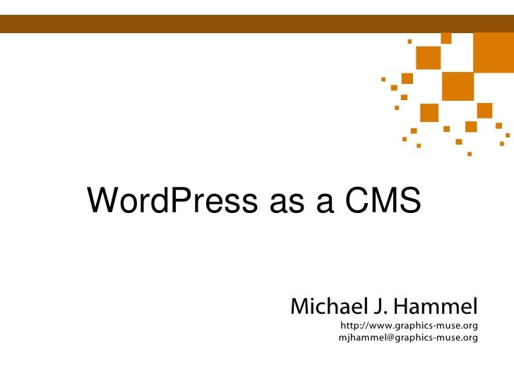 WordPress as a CMS Michael J. Hammel http://www.graphics-muse.org [email_address]