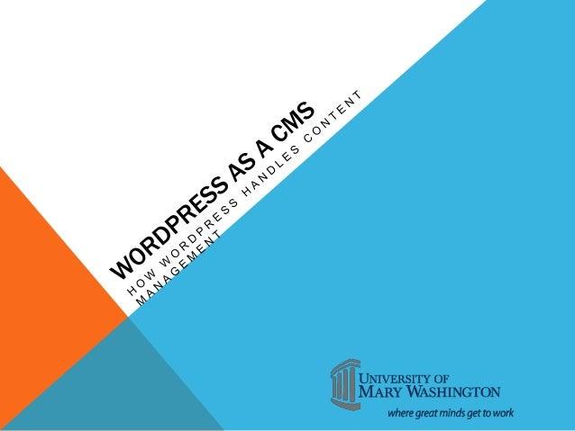 WHAT IS WORDPRESS• Began in 2003 as a blogging platform• Began to be used heavily as a CMS in 2010 (version 3.0)• WordPres...