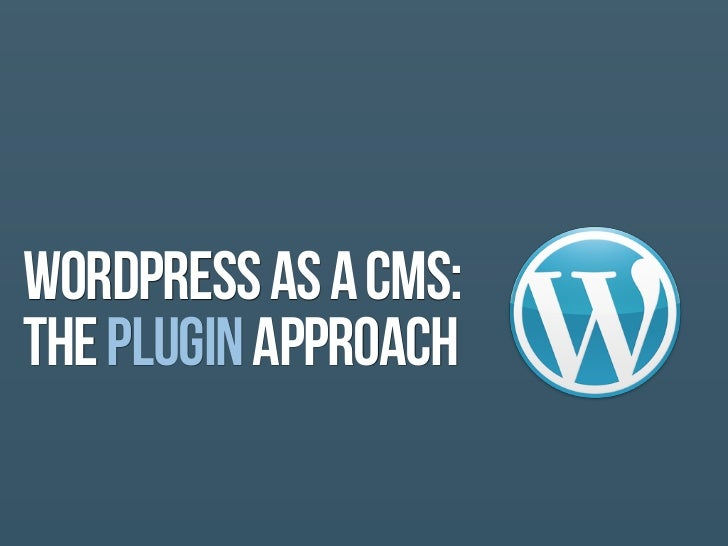 WORDPRESS AS A CMS:THE PLUGIN APPROACH