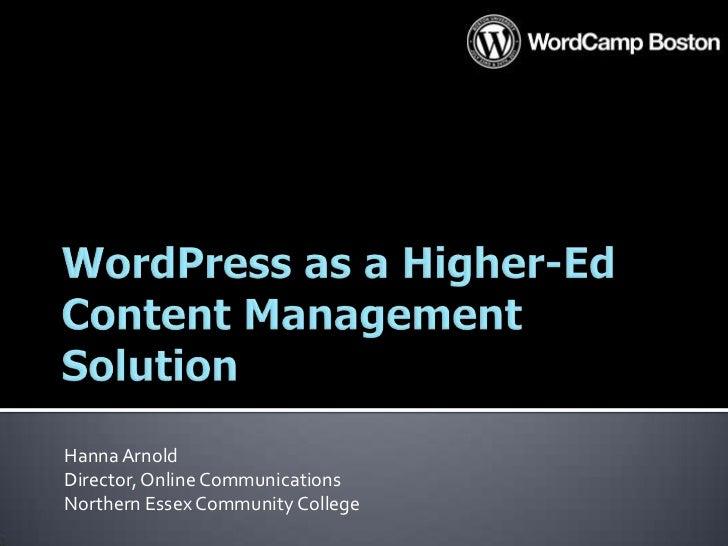 WordPress as a Higher-Ed Content Management Solution<br />Hanna Arnold<br />Director, Online CommunicationsNorthern Essex ...