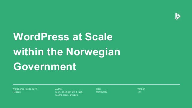 WordPress at Scale within the Norwegian Government WordCamp Nordic 2019 Helsinki Author Monica Solheim Slind - DSS Magne I...