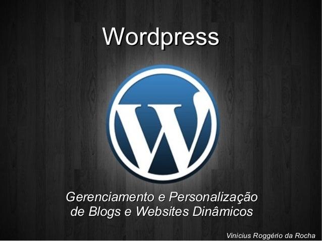 WordpressWordpress Vinicius Roggério da Rocha Gerenciamento e PersonalizaçãoGerenciamento e Personalização de Blogs e Webs...