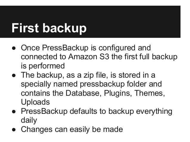 First backup● Once PressBackup is configured andconnected to Amazon S3 the first full backupis performed● The backup, as a...