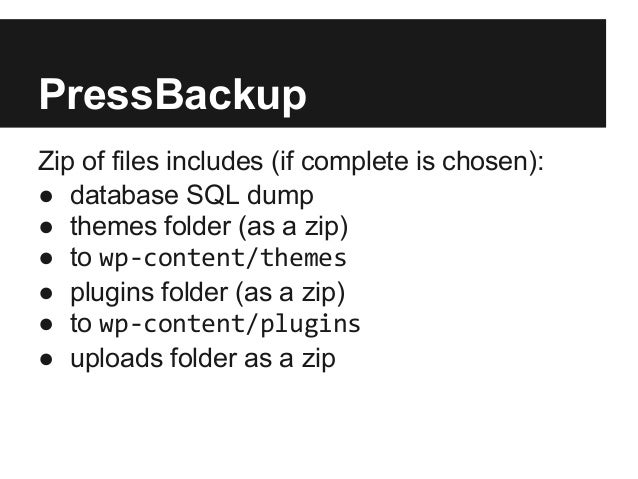 PressBackupZip of files includes (if complete is chosen):● database SQL dump● themes folder (as a zip)● to wp-content/them...