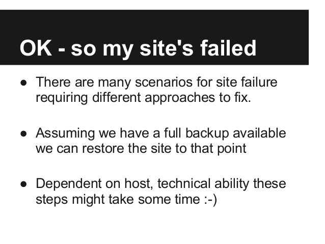 OK - so my sites failed● There are many scenarios for site failurerequiring different approaches to fix.● Assuming we have...