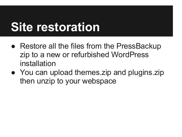 Site restoration● Restore all the files from the PressBackupzip to a new or refurbished WordPressinstallation● You can upl...