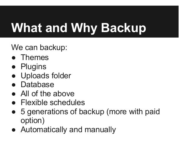 What and Why BackupWe can backup:● Themes● Plugins● Uploads folder● Database● All of the above● Flexible schedules● 5 gene...
