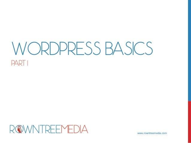WORDPRESS BASICS PART 1 www.rowntreemedia.com