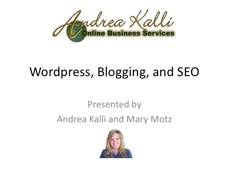 Wordpress, Blogging, and SEO          Presented by    Andrea Kalli and Mary Motz